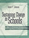 Sustaining Change in Schools, Daniel P. Johnson, 1416601473