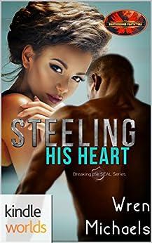 Brotherhood Protectors: Steeling His Heart (Kindle Worlds Novella) (Breaking the SEAL Book 4) by [Michaels, Wren]