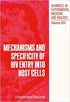 Book Mechanisms and Specificity of HIV Entry into Host Cells: Workshop Proceedings (Advances in Experimental Medicine and Biology)