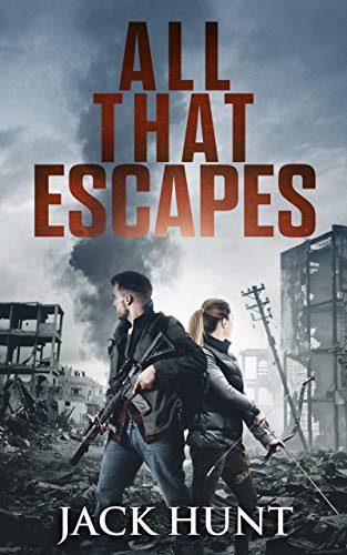 All That Escapes: A Post-Apocalyptic EMP Survival Thriller (Lone Survivor Book 3) by [Hunt, Jack]