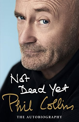Not Dead Yet: The Autobiography (Phil Collins Not Dead Yet Tour Usa)
