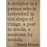 """A sculptor is a person who is interested..."" quote by Henry Moore, laser engraved on wooden plaque - Size: 8""x10"""
