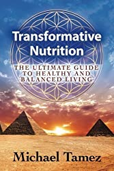 Transformative Nutrition: The Ultimate Guide to Healthy and Balanced Living by Michael Tamez (2015-07-22)