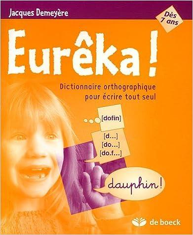 Livres Eurêka ! : Dictionnaire orthographique pour écrire tout seul pdf