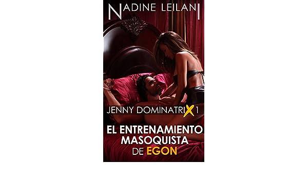 Jenny Dominatrix 1: El Entrenamiento Masoquista De Egon (Spanish Edition) - Kindle edition by Nadine Leilani, Alejandra Atala.