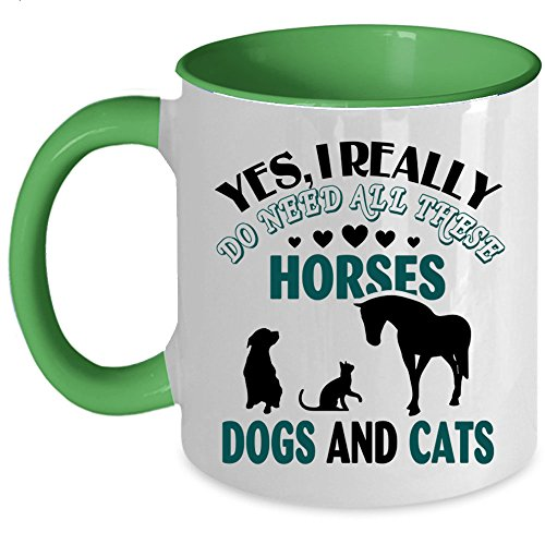 Horses Dogs And Cats Coffee Mug, I Really Do Need All These Accent Mug (Accent Mug - Green)