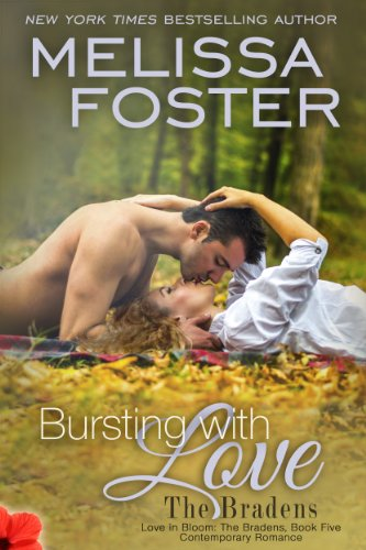 Bursting with Love (Love in Bloom:  The Bradens, Book Five)  Contemporary Romance (Love in Bloom: The Bradens 8)