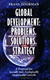Global Development - Problems, Solutions, Strategy : A Proposal for Socially Just, Ecologically Sustainable Growth, Doorman, Frans and Doorman, 9057270080