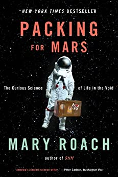 Packing for Mars: The Curious Science of Life in the Void by [Roach, Mary]