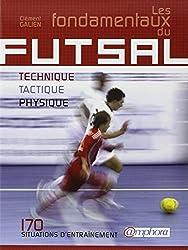 Fondamentaux du Futsal (les) - Technique, tactique, physique : 170 situations d'entraînement