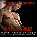 Militar [Military]: Romance, Erótica y Pasión con el Hombre de Acción [Romance, Erotica, and Passion with the Man of Action] | Susana Torres