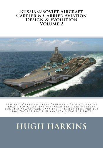Russian/Soviet Aircraft Carrier & Carrier-borne Aviation Design & Evolution, Volume 2: Aircraft Carrying Heavy Cruisers ? Project 1143.5/6 Kuznetsov ... Project 1143.7 Ul?yanovsk & Project 2300E
