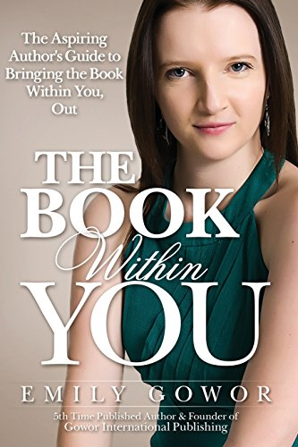The Book Within You: The Aspiring Author's Guide to Bringing the Book Within You, Out