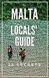 MALTA 25 Secrets  Guide - The Locals Travel Guide  For Your Trip to Malta  2019