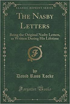 Book The Nasby Letters: Being the Original Nasby Letters, as Written During His Lifetime (Classic Reprint)