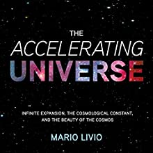 The Accelerating Universe: Infinite Expansion, the Cosmological Constant, and the Beauty of the Cosmos Audiobook by Mario Livio Narrated by Tom Parks