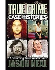 True Crime Case Histories - Volume 7: 12 Disturbing True Crime Stories (True Crime Collection)