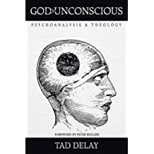 God Is Unconscious: Psychoanalysis and Theology