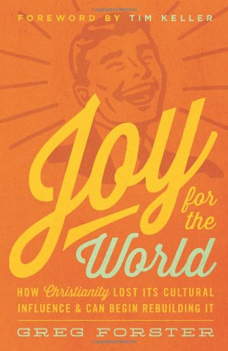 Joy for the World: How Christianity Lost Its Cultural Influence and Can Begin Rebuilding It