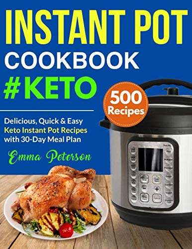 Instant Pot Cookbook #Keto 500 Recipes: Delicious, Quick & Easy Keto Instant Pot Recipes with 30-Day Meal Plan (Keto Cookbook) by Emma Peterson