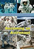 Becoming an Astronaut (Kid's Library of Space Exploration) (Volume 9)