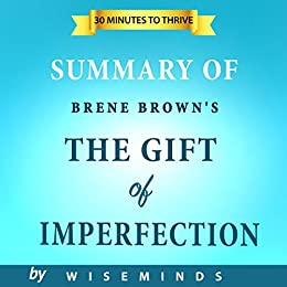 Summary and  Key Analysis of The Gift of Imperfection by Brene Brown: Let Go of Who You Think You're Supposed to Be and Embrace Who You Are by [WiseMinds]