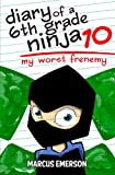 Diary of a 6th Grade Ninja 10: My Worst Frenemy