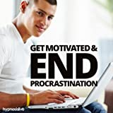 Get Motivated and End Procrastination Hypnosis: Stop Putting Things Off and Get Stuff Done, with Hypnosis