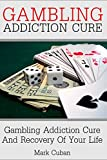 Product review for Gambling Addiction Cure: Gambling Addiction Cure and Recovery of Your Life (Addiction Recovery, Addiction Gambling, Quit Smoking, Addictions)