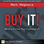 Buy It!: What's in It for Your Customers? | Mark Magnacca