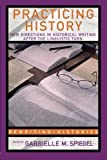 Practicing History: New Directions in Historical Writing after the Linguistic Turn (Rewriting Histories)
