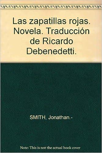 Las zapatillas rojas. Novela. Traducción de Ricardo Debenedetti. Tapa blanda...: Amazon.es: Jonathan.- SMITH: Libros