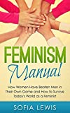 Download Feminism Manual: How Women Have Beaten Men in Their Own Game and How to Survive Today's World as a Feminist (Feminism and feminist) in PDF ePUB Free Online