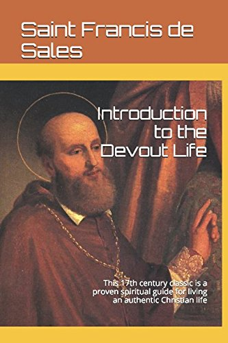 Download Introduction to the Devout Life: This 17th century classic is a proven spiritual guide for living an authentic Christian life pdf epub