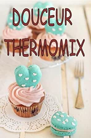 douceur thermomix livres recettes thermomix t 4 french edition kindle edition by erica l. Black Bedroom Furniture Sets. Home Design Ideas