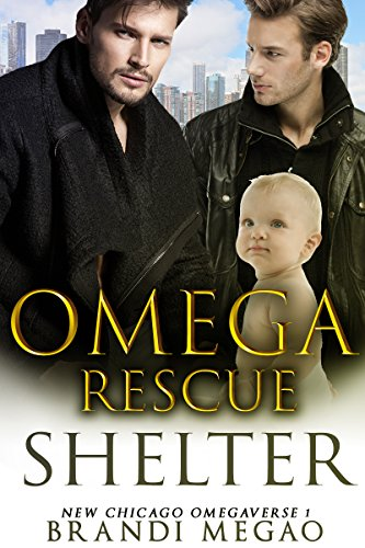 Omega Rescue Shelter: M/M Non-Shifter Alpha/Omega MPREG (New Chicago Omegaverse Book 1)