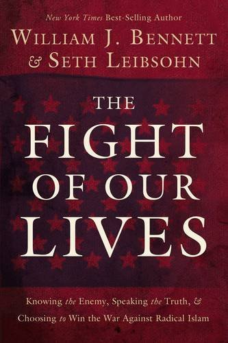 The Fight of Our Lives: Knowing the Enemy, Speaking the Truth, & Choosing to Win the War Against Radical Islam