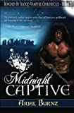 Midnight Captive: Book 2 of the Bonded By Blood Vampire Chronicles