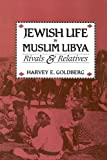 Front cover for the book Jewish Life in Muslim Libya: Rivals and Relatives by Harvey E. Goldberg