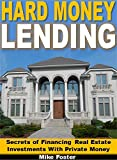 Hard Money Lending: Secrets of Financing Your Real Estate Investments With Private Money