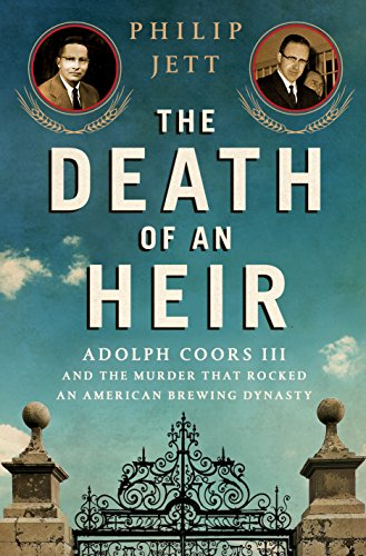 The Death of an Heir: Adolph Coors III and the Murder That Rocked an American Brewing Dynasty (Coors Light Case)