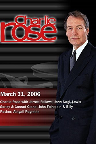 Charlie Rose with James Fallows; John Nagl, Lewis Sorley & Conrad Crane; John Feinstein & Billy Packer; Abigail Pogrebin (March 31, (Crane Rose)