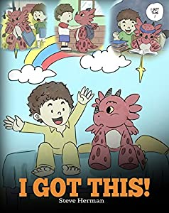 I Got This!: A Dragon Book To Teach Kids That They Can Handle Everything. A Cute Children Story to Give Children Confidence in Handling Difficult Situations. (My Dragon Books 8)