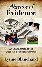Absence of Evidence: An Examination of the Michelle Young Murder Case (True Crime)