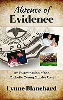 Absence of Evidence: An Examination of the Michelle Young Murder Case (True Crime) by [Blanchard, Lynne]