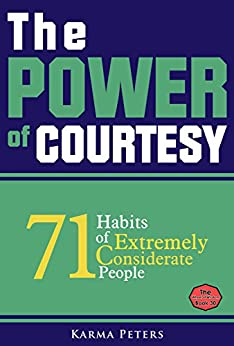 ^UPDATED^ The Power Of Courtesy: 71 Habits Of Extremely Considerate People (The Wheel Of Wisdom Book 30). internet Morris Espanola toggle tickets Cocktail Ubicado creates