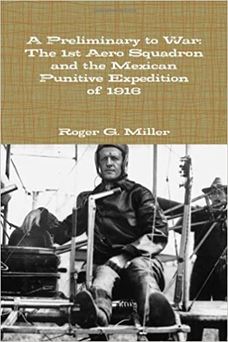 A Preliminary to War: The 1st Aero Squadron and the Mexican Punitive Expedition of 1916