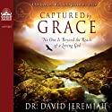 Captured by Grace: No One is Beyond the Reach of a Loving God Audiobook by David Jeremiah Narrated by Wayne Shepherd