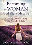 Becoming the Woman God Wants Me to Be: A 90-Day