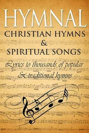 Hymnal: Ancient Hymns & Spiritual Songs: Lyrics to